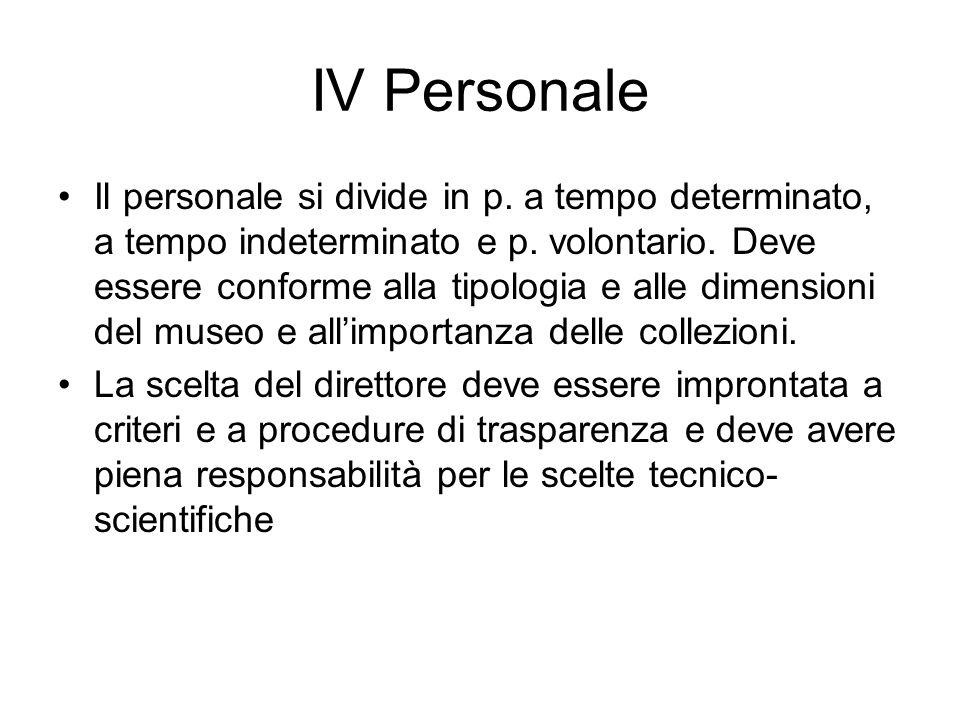 IV Personale Il personale si divide in p. a tempo determinato, a tempo indeterminato e p. volontario. Deve essere conforme alla tipologia e alle dimen