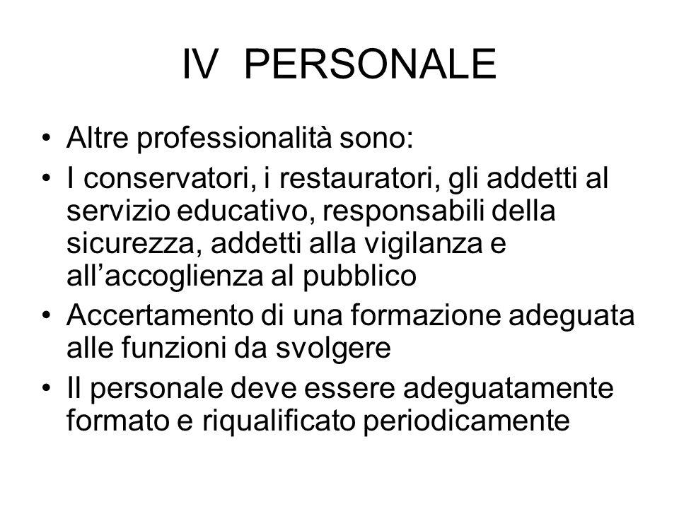 IV PERSONALE Altre professionalità sono: I conservatori, i restauratori, gli addetti al servizio educativo, responsabili della sicurezza, addetti alla