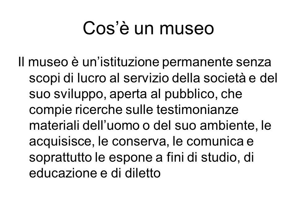 Cosè un museo Il museo è unistituzione permanente senza scopi di lucro al servizio della società e del suo sviluppo, aperta al pubblico, che compie ri