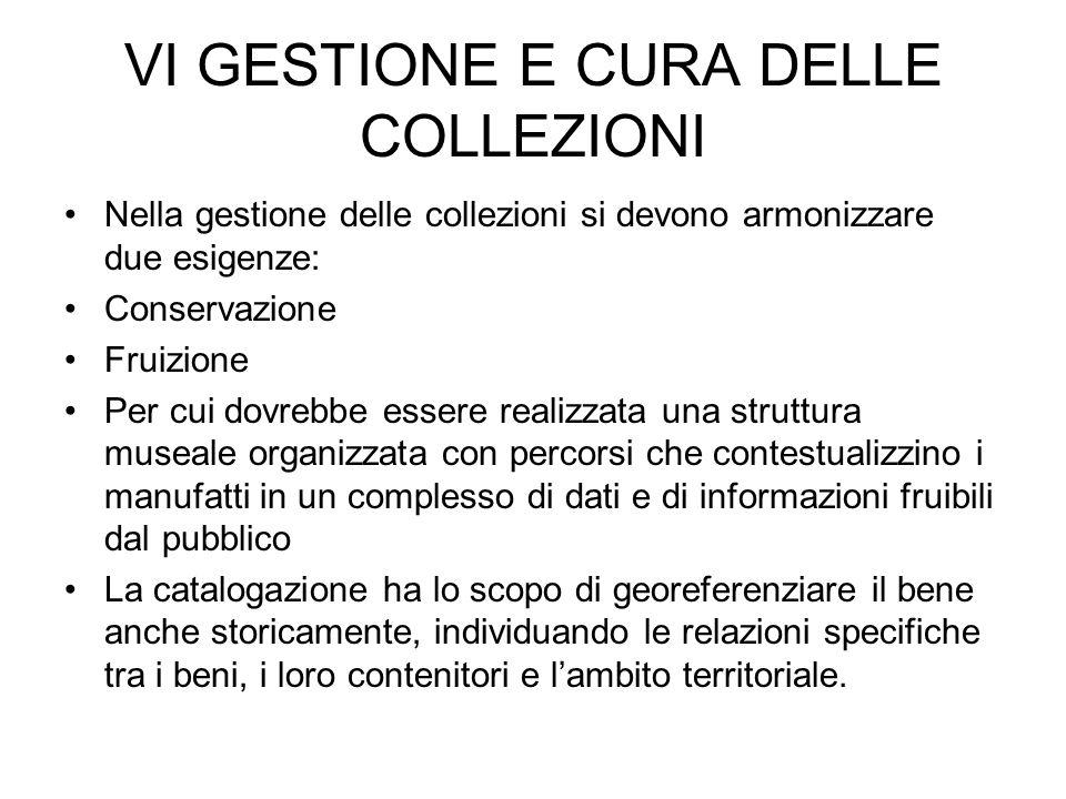 VI GESTIONE E CURA DELLE COLLEZIONI Nella gestione delle collezioni si devono armonizzare due esigenze: Conservazione Fruizione Per cui dovrebbe esser