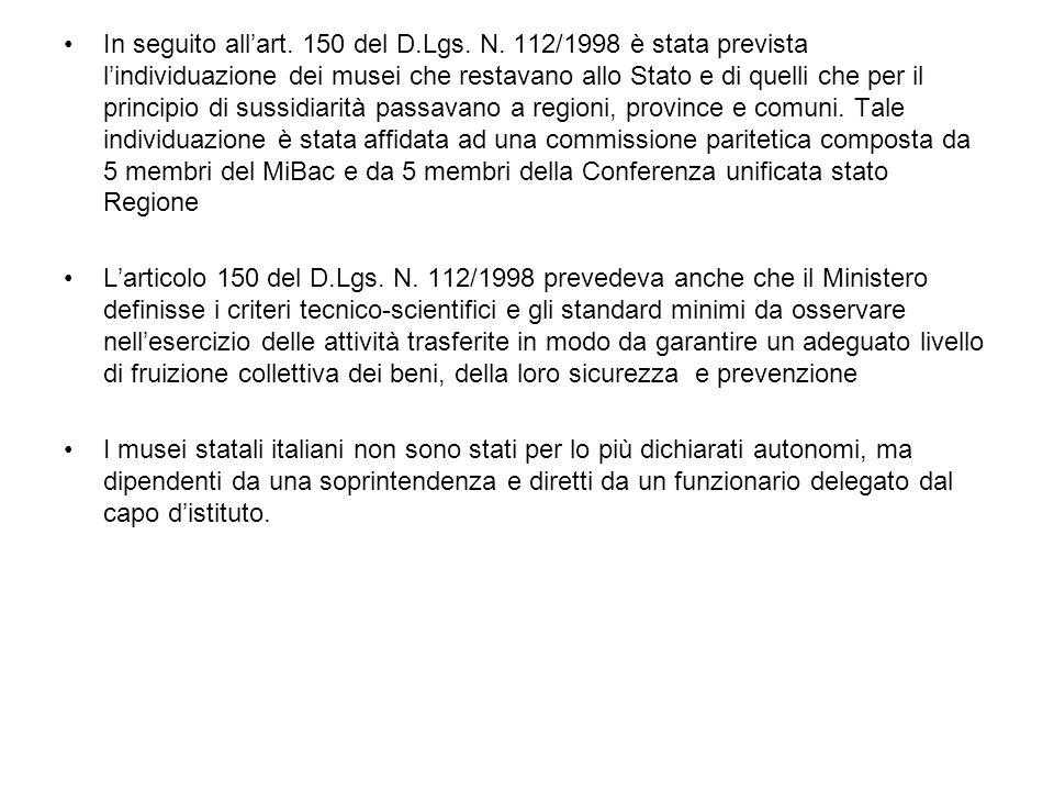 In seguito allart. 150 del D.Lgs. N. 112/1998 è stata prevista lindividuazione dei musei che restavano allo Stato e di quelli che per il principio di