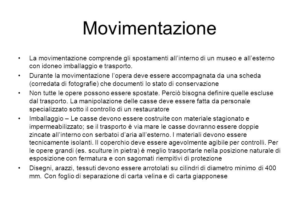 Movimentazione La movimentazione comprende gli spostamenti allinterno di un museo e allesterno con idoneo imballaggio e trasporto. Durante la moviment