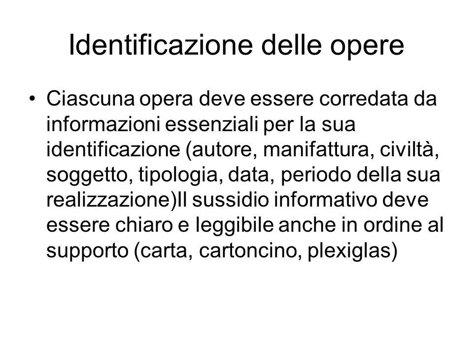 Identificazione delle opere Ciascuna opera deve essere corredata da informazioni essenziali per la sua identificazione (autore, manifattura, civiltà,