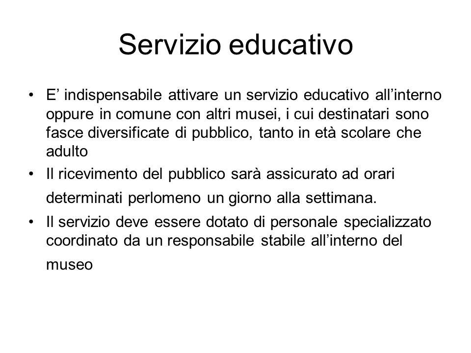 Servizio educativo E indispensabile attivare un servizio educativo allinterno oppure in comune con altri musei, i cui destinatari sono fasce diversifi