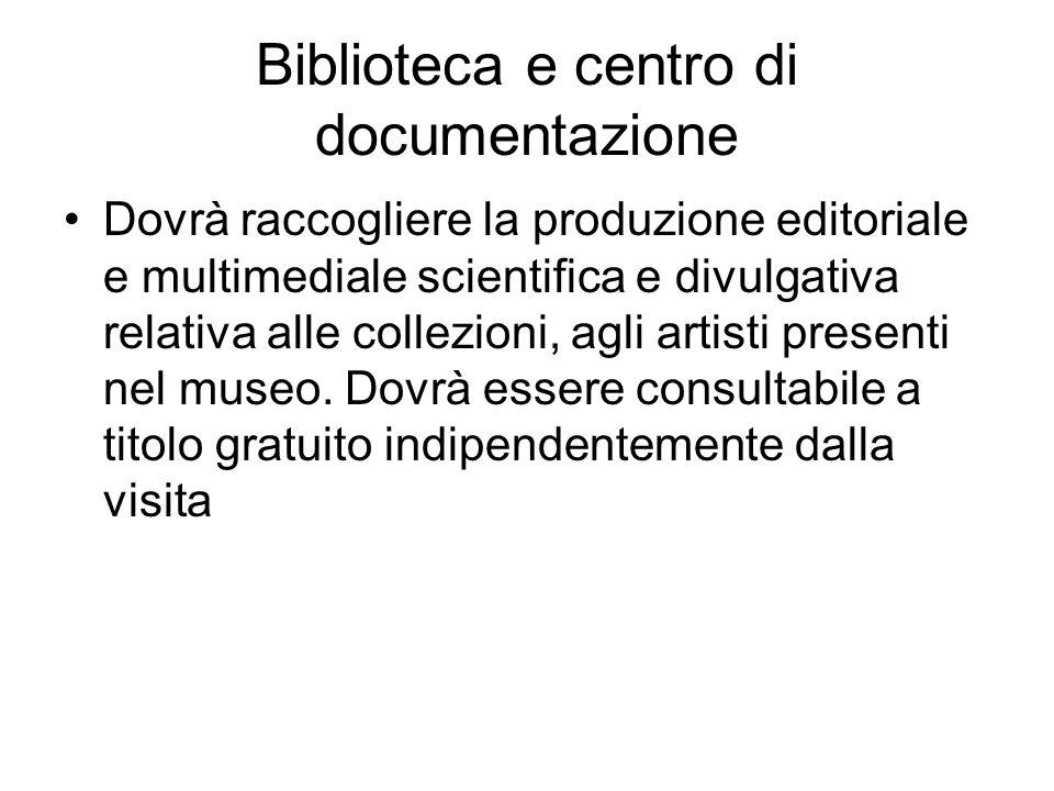 Biblioteca e centro di documentazione Dovrà raccogliere la produzione editoriale e multimediale scientifica e divulgativa relativa alle collezioni, ag