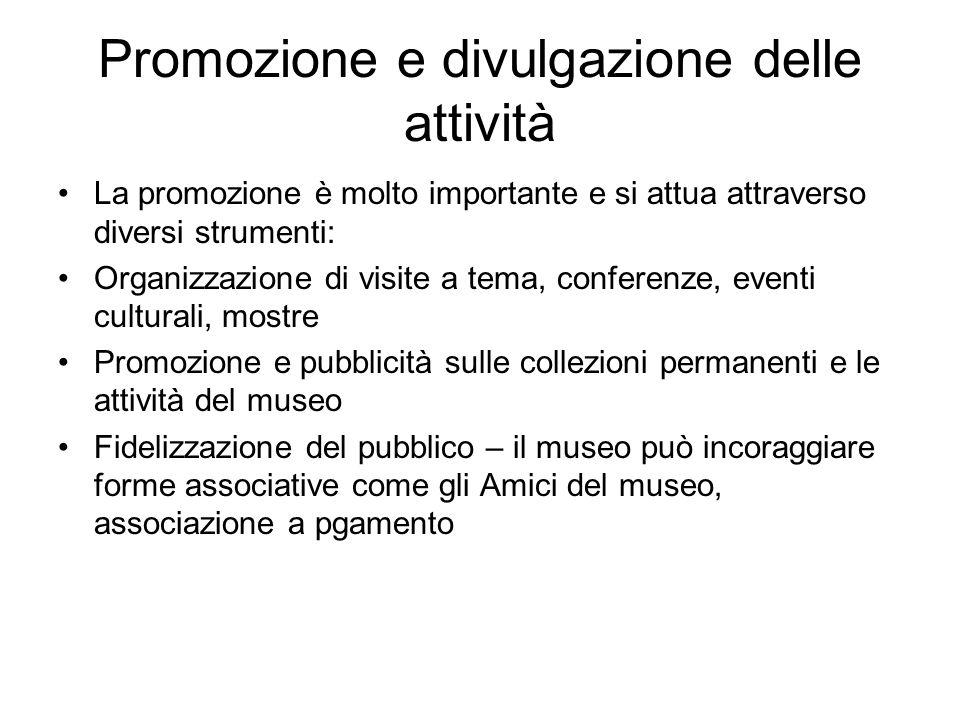 Promozione e divulgazione delle attività La promozione è molto importante e si attua attraverso diversi strumenti: Organizzazione di visite a tema, co