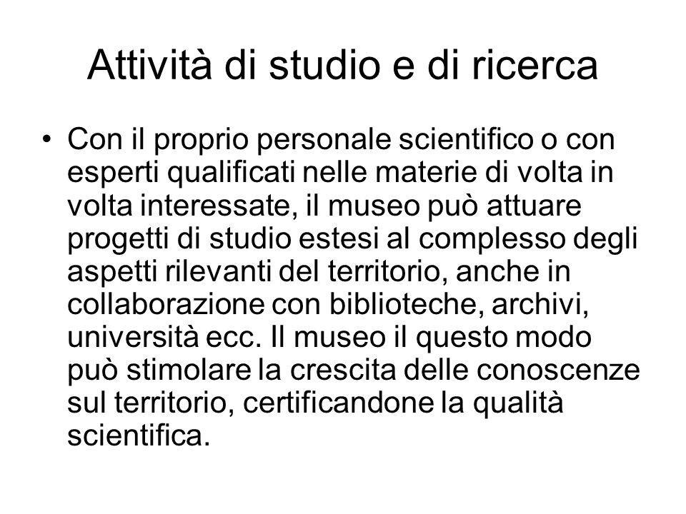 Attività di studio e di ricerca Con il proprio personale scientifico o con esperti qualificati nelle materie di volta in volta interessate, il museo p