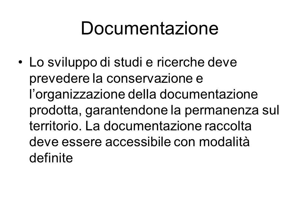Documentazione Lo sviluppo di studi e ricerche deve prevedere la conservazione e lorganizzazione della documentazione prodotta, garantendone la perman