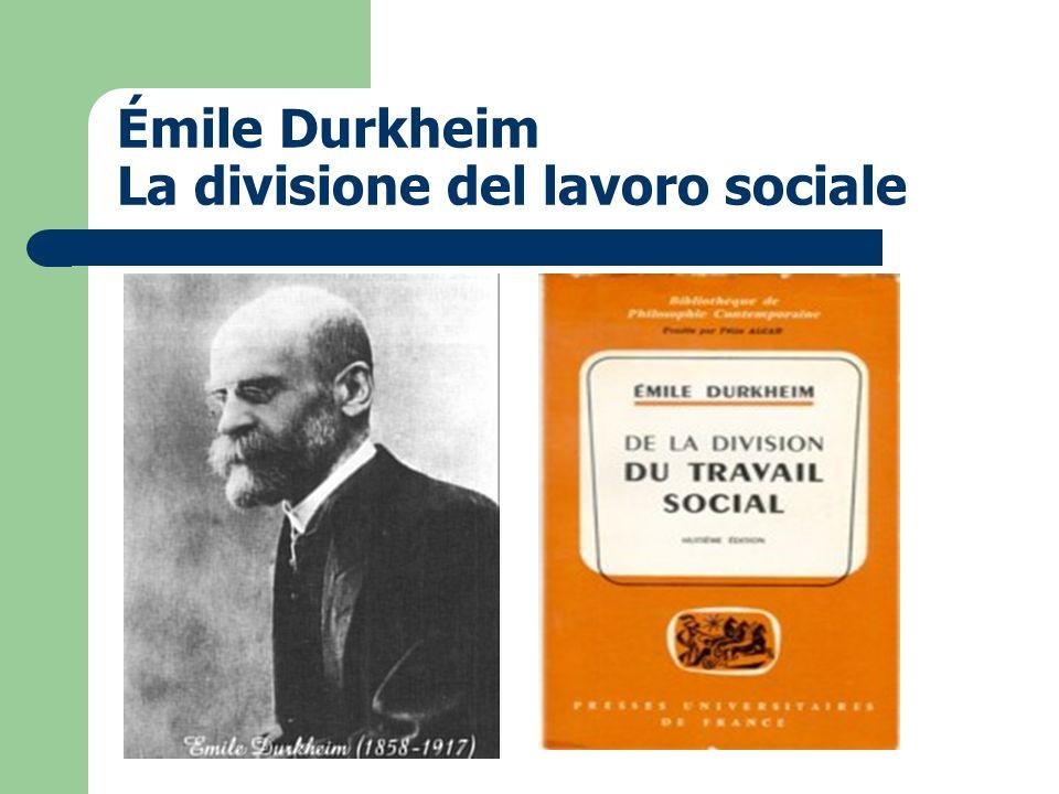 Émile Durkheim La divisione del lavoro sociale