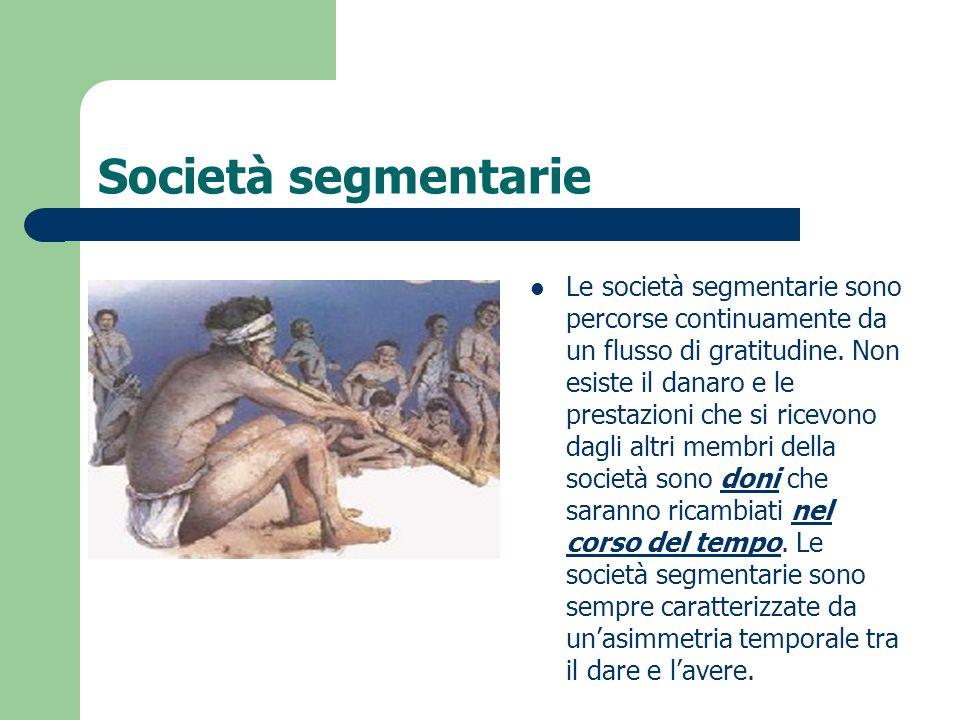 Società segmentarie Le società segmentarie sono percorse continuamente da un flusso di gratitudine. Non esiste il danaro e le prestazioni che si ricev