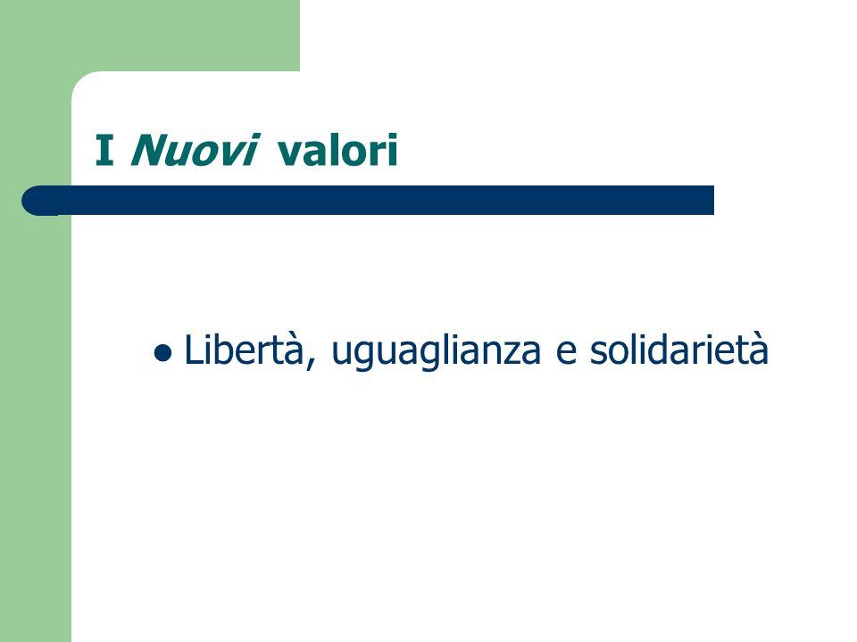 I Nuovi valori Libertà, uguaglianza e solidarietà