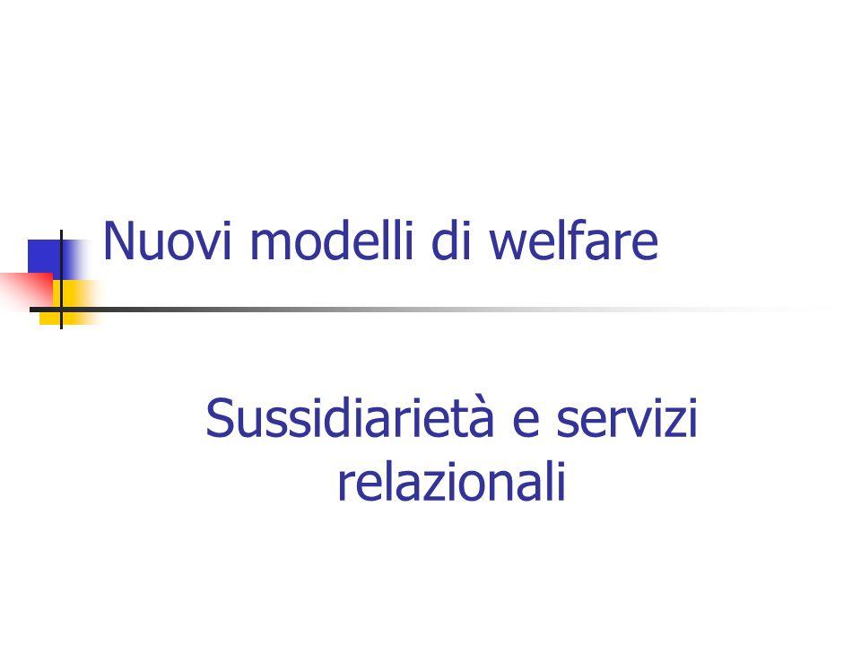 Nuovi modelli di welfare Sussidiarietà e servizi relazionali