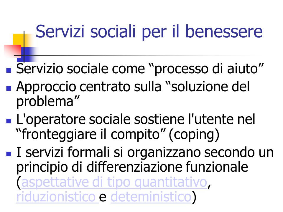 Servizi sociali per il benessere Servizio sociale come processo di aiuto Approccio centrato sulla soluzione del problema L'operatore sociale sostiene