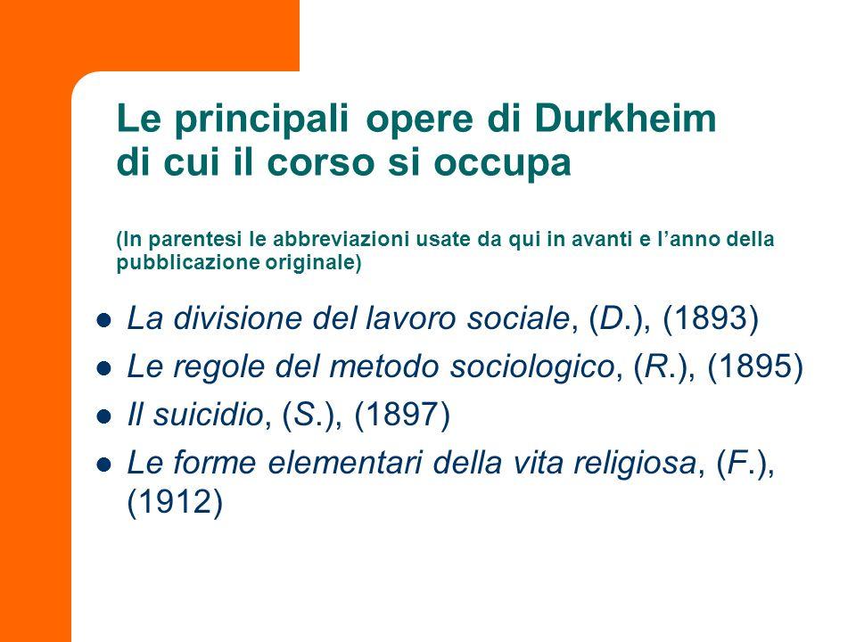 Le principali opere di Durkheim di cui il corso si occupa (In parentesi le abbreviazioni usate da qui in avanti e lanno della pubblicazione originale)