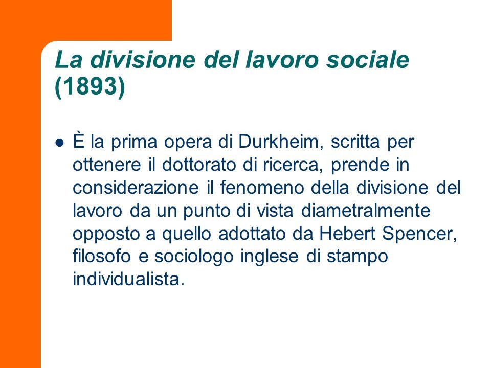 La divisione del lavoro sociale (1893) È la prima opera di Durkheim, scritta per ottenere il dottorato di ricerca, prende in considerazione il fenomen