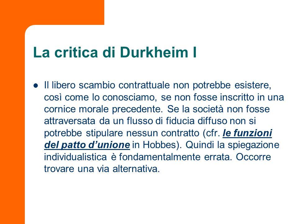 La critica di Durkheim I Il libero scambio contrattuale non potrebbe esistere, così come lo conosciamo, se non fosse inscritto in una cornice morale p