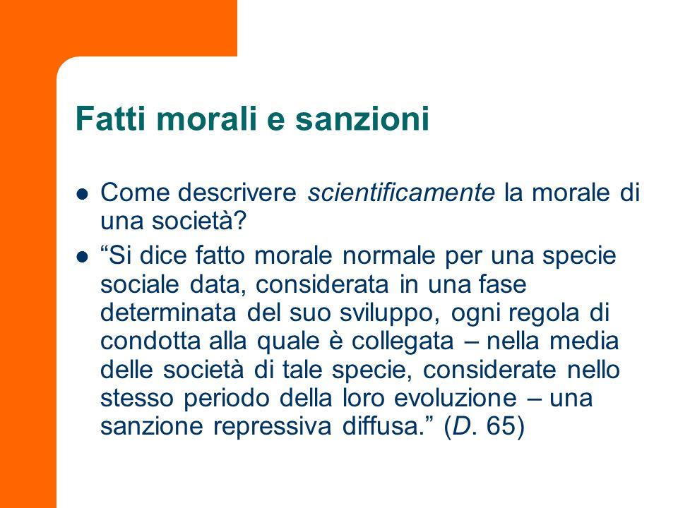 Fatti morali e sanzioni Come descrivere scientificamente la morale di una società? Si dice fatto morale normale per una specie sociale data, considera