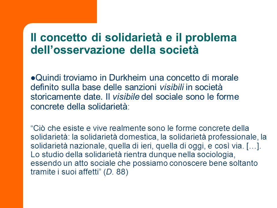 Il concetto di solidarietà e il problema dellosservazione della società Quindi troviamo in Durkheim una concetto di morale definito sulla base delle s