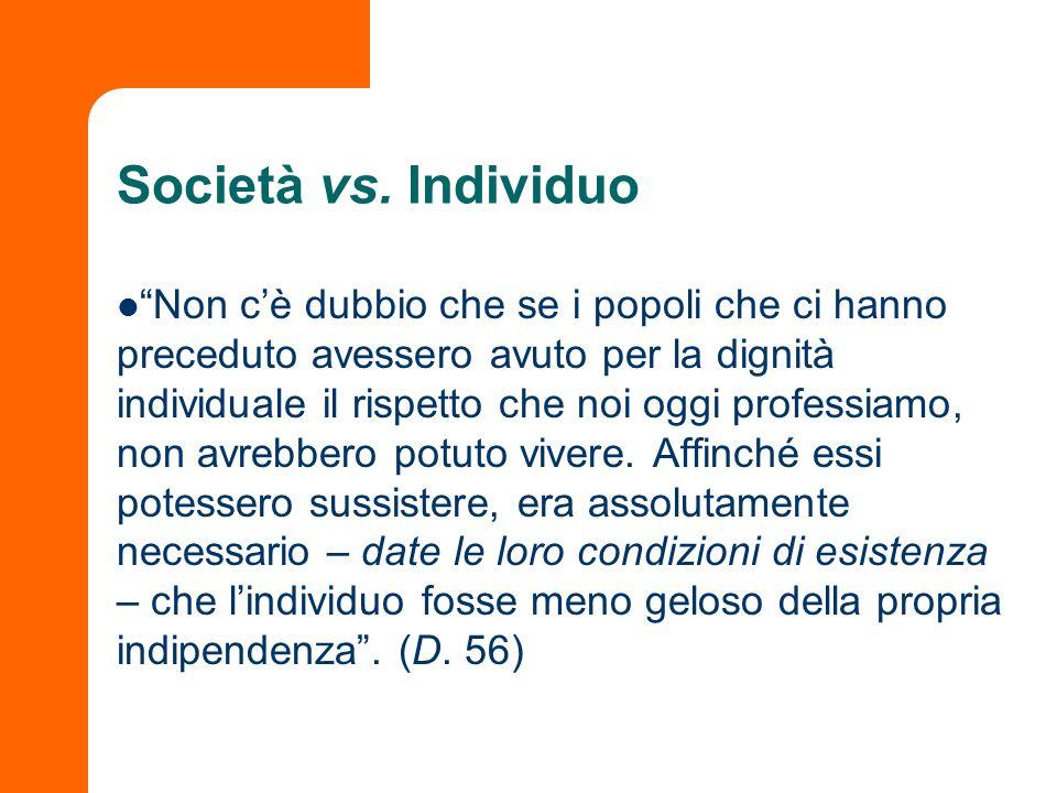 Società vs. Individuo Non cè dubbio che se i popoli che ci hanno preceduto avessero avuto per la dignità individuale il rispetto che noi oggi professi