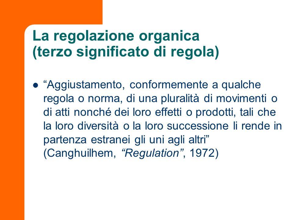 La regolazione organica (terzo significato di regola) Aggiustamento, conformemente a qualche regola o norma, di una pluralità di movimenti o di atti n