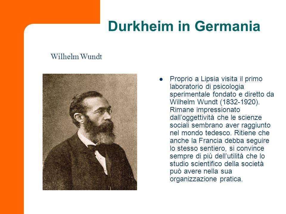 Durkheim in Germania Proprio a Lipsia visita il primo laboratorio di psicologia sperimentale fondato e diretto da Wilhelm Wundt (1832-1920). Rimane im