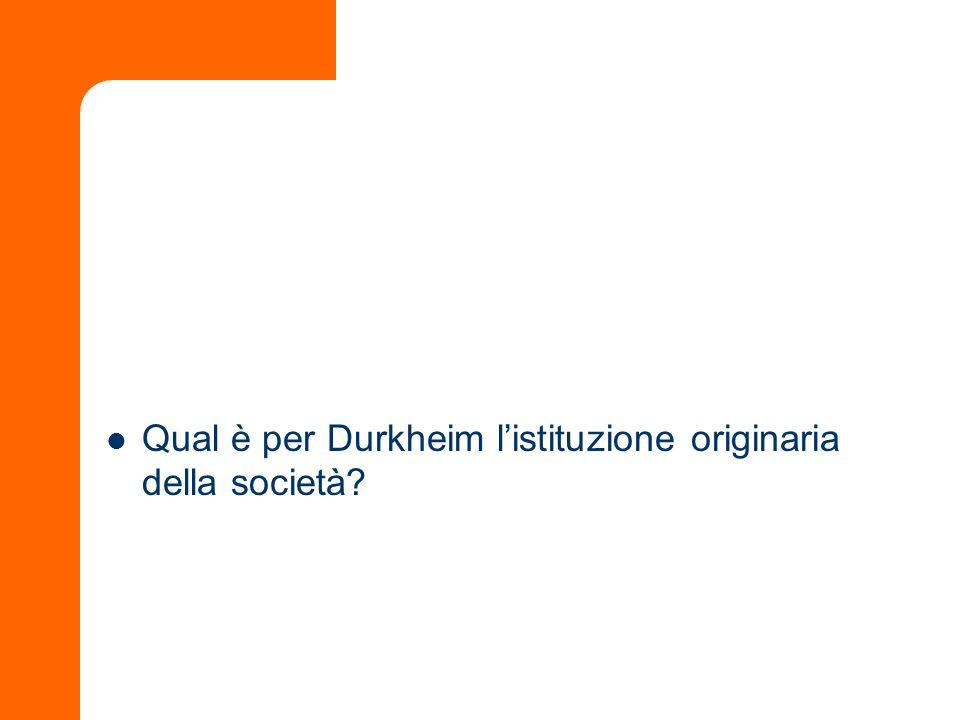 Qual è per Durkheim listituzione originaria della società?