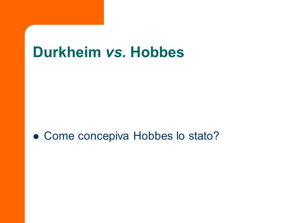 Durkheim vs. Hobbes Come concepiva Hobbes lo stato?
