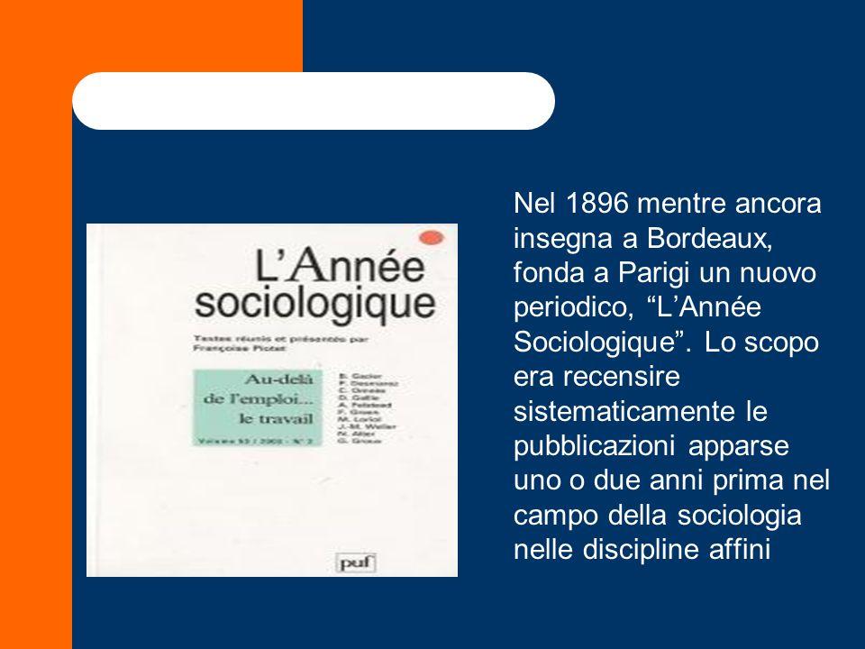 Nel 1896 mentre ancora insegna a Bordeaux, fonda a Parigi un nuovo periodico, LAnnée Sociologique. Lo scopo era recensire sistematicamente le pubblica