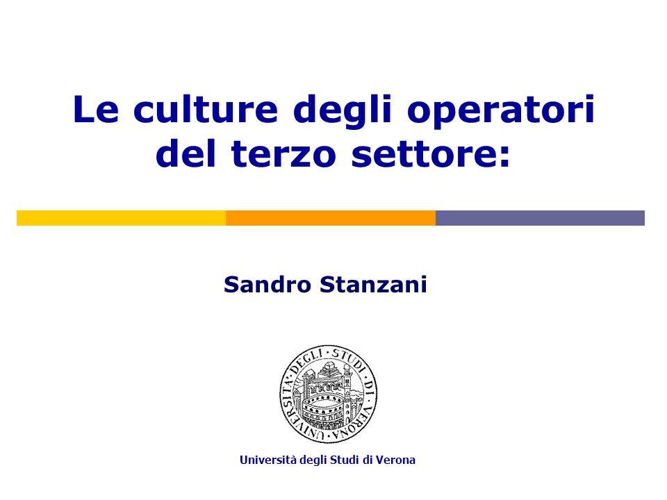 Università degli Studi di Verona Sandro Stanzani Le culture degli operatori del terzo settore: