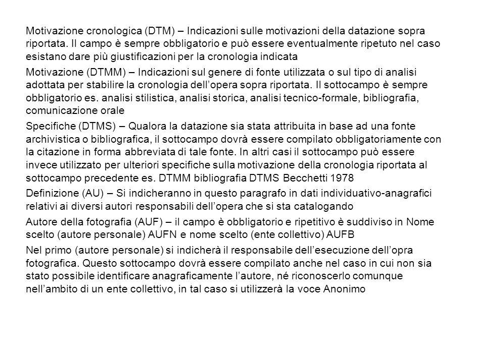 Motivazione cronologica (DTM) – Indicazioni sulle motivazioni della datazione sopra riportata. Il campo è sempre obbligatorio e può essere eventualmen