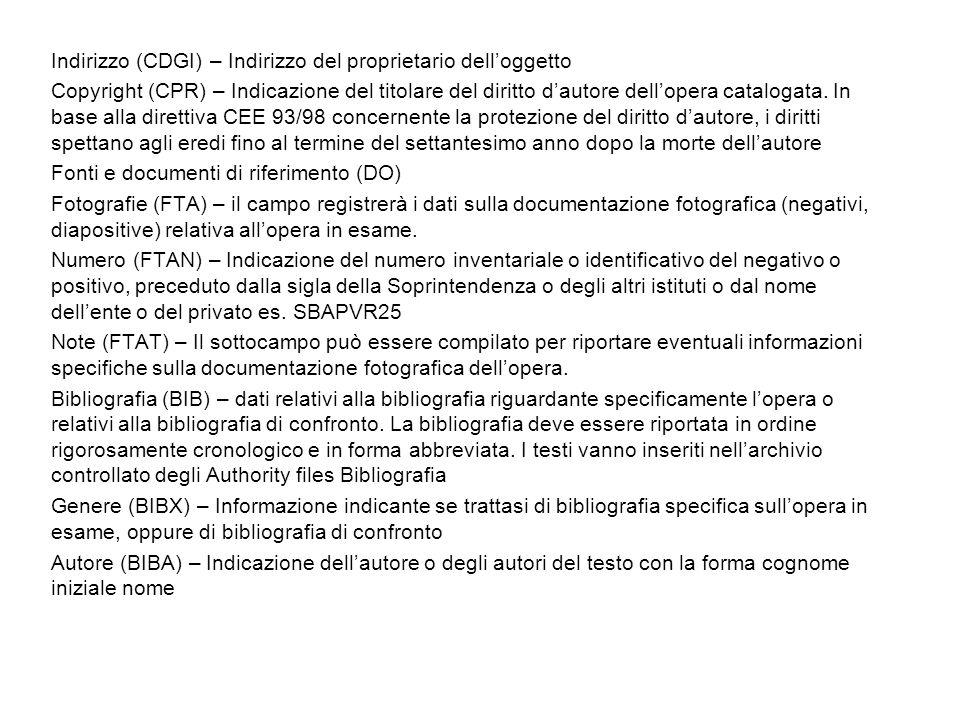 Indirizzo (CDGI) – Indirizzo del proprietario delloggetto Copyright (CPR) – Indicazione del titolare del diritto dautore dellopera catalogata. In base