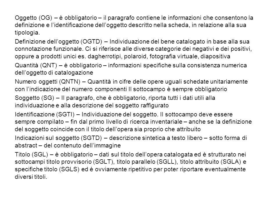 Oggetto (OG) – è obbligatorio – il paragrafo contiene le informazioni che consentono la definizione e lidentificazione delloggetto descritto nella scheda, in relazione alla sua tipologia.