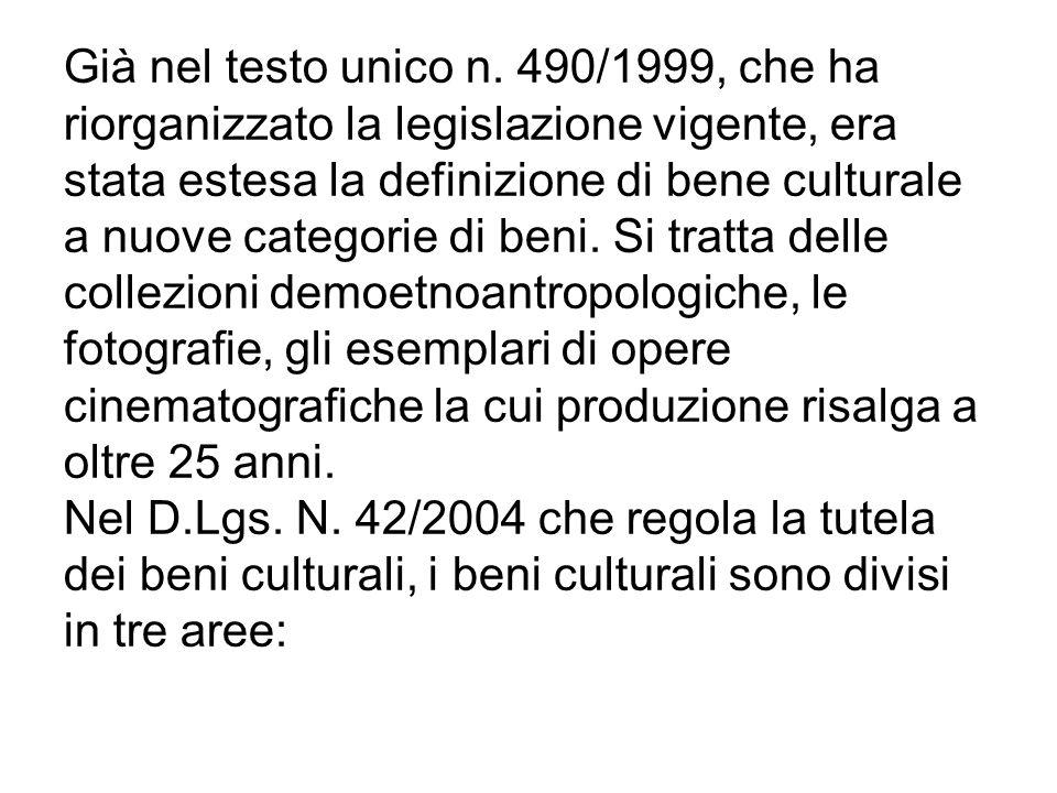 Già nel testo unico n. 490/1999, che ha riorganizzato la legislazione vigente, era stata estesa la definizione di bene culturale a nuove categorie di