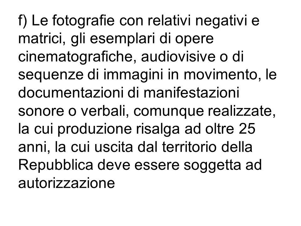 f) Le fotografie con relativi negativi e matrici, gli esemplari di opere cinematografiche, audiovisive o di sequenze di immagini in movimento, le docu