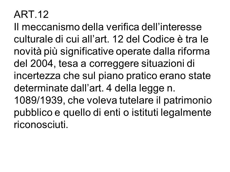 ART.12 Il meccanismo della verifica dellinteresse culturale di cui allart. 12 del Codice è tra le novità più significative operate dalla riforma del 2