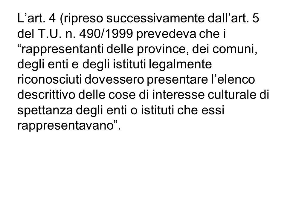 Lart. 4 (ripreso successivamente dallart. 5 del T.U. n. 490/1999 prevedeva che i rappresentanti delle province, dei comuni, degli enti e degli istitut