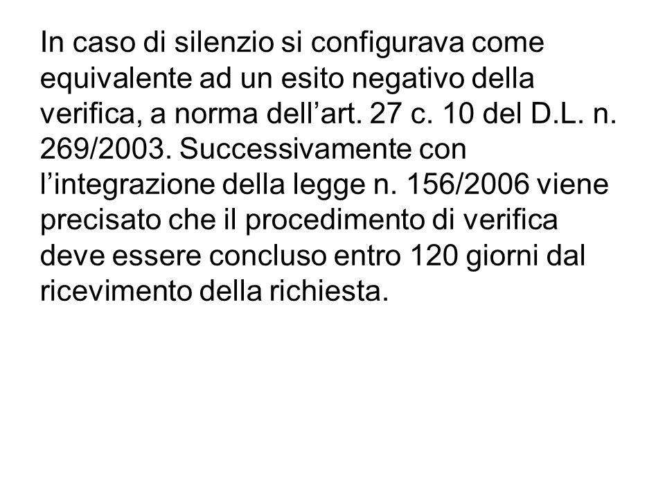 In caso di silenzio si configurava come equivalente ad un esito negativo della verifica, a norma dellart. 27 c. 10 del D.L. n. 269/2003. Successivamen