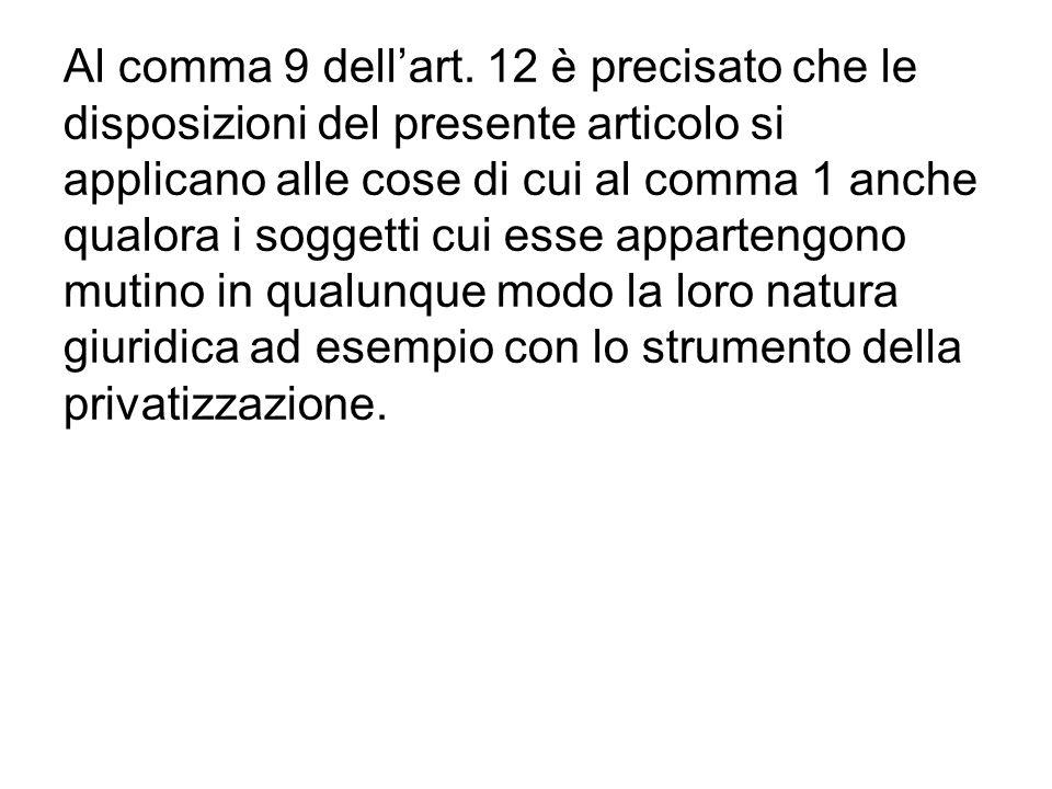 Al comma 9 dellart. 12 è precisato che le disposizioni del presente articolo si applicano alle cose di cui al comma 1 anche qualora i soggetti cui ess