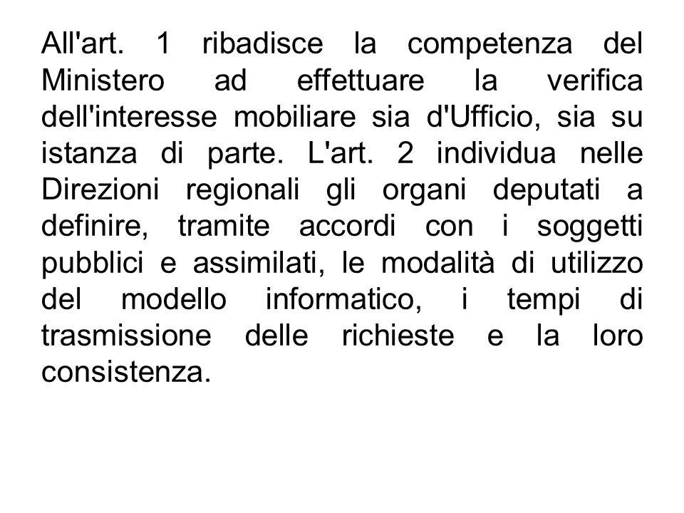 All'art. 1 ribadisce la competenza del Ministero ad effettuare la verifica dell'interesse mobiliare sia d'Ufficio, sia su istanza di parte. L'art. 2 i