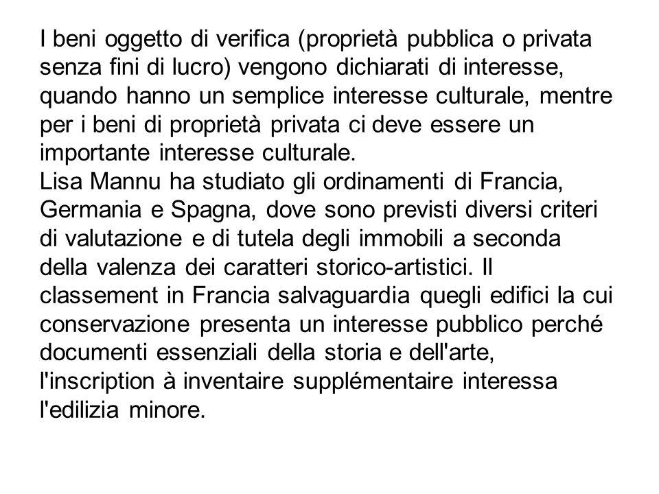 I beni oggetto di verifica (proprietà pubblica o privata senza fini di lucro) vengono dichiarati di interesse, quando hanno un semplice interesse cult