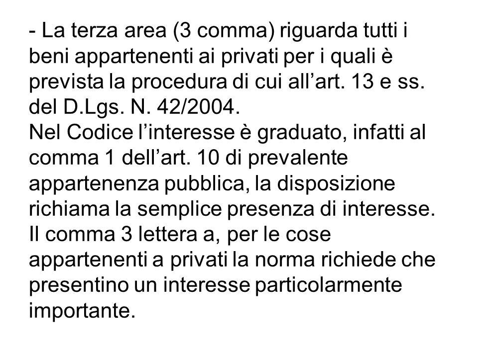 - La terza area (3 comma) riguarda tutti i beni appartenenti ai privati per i quali è prevista la procedura di cui allart. 13 e ss. del D.Lgs. N. 42/2