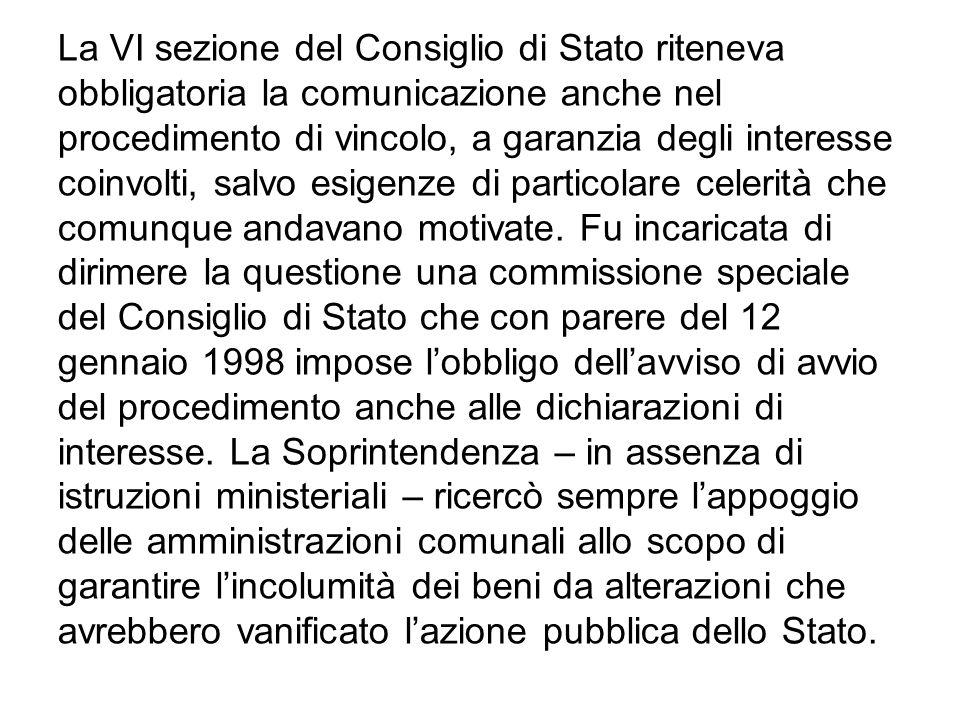 La VI sezione del Consiglio di Stato riteneva obbligatoria la comunicazione anche nel procedimento di vincolo, a garanzia degli interesse coinvolti, s