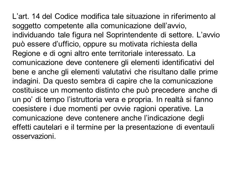 Lart. 14 del Codice modifica tale situazione in riferimento al soggetto competente alla comunicazione dellavvio, individuando tale figura nel Soprinte