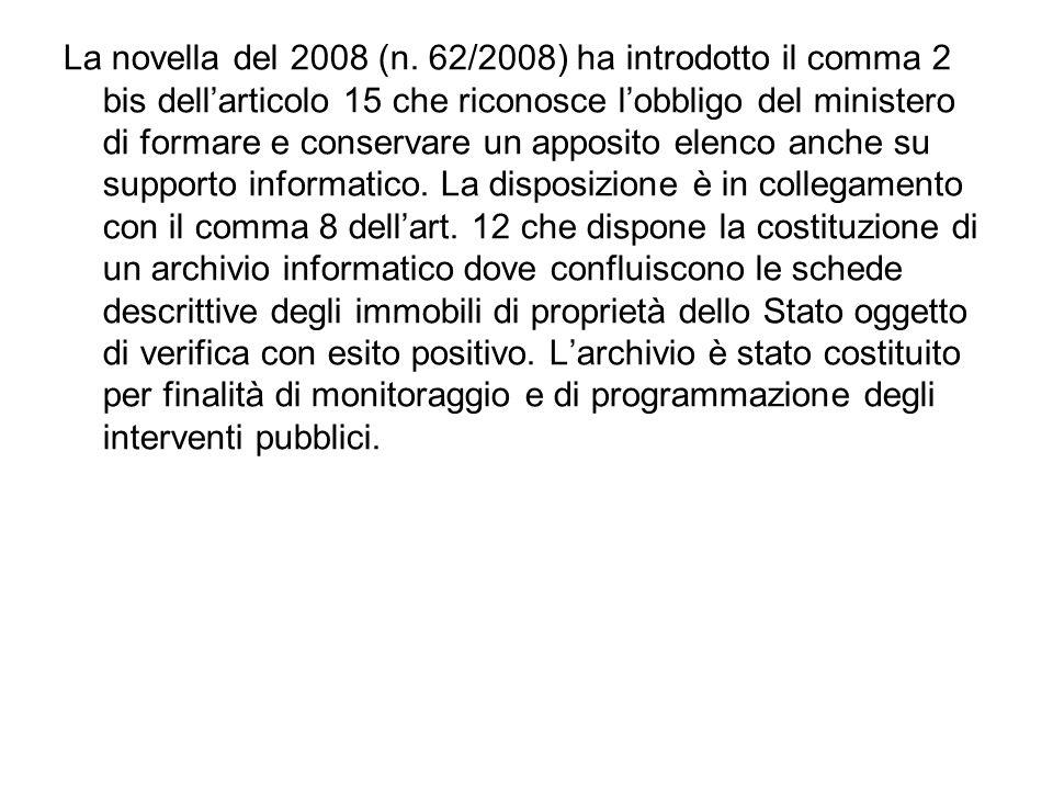 La novella del 2008 (n. 62/2008) ha introdotto il comma 2 bis dellarticolo 15 che riconosce lobbligo del ministero di formare e conservare un apposito