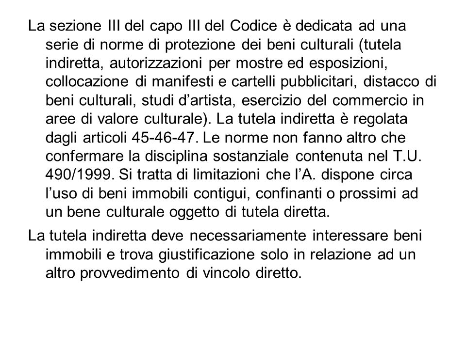 La sezione III del capo III del Codice è dedicata ad una serie di norme di protezione dei beni culturali (tutela indiretta, autorizzazioni per mostre