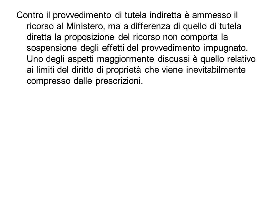 Contro il provvedimento di tutela indiretta è ammesso il ricorso al Ministero, ma a differenza di quello di tutela diretta la proposizione del ricorso