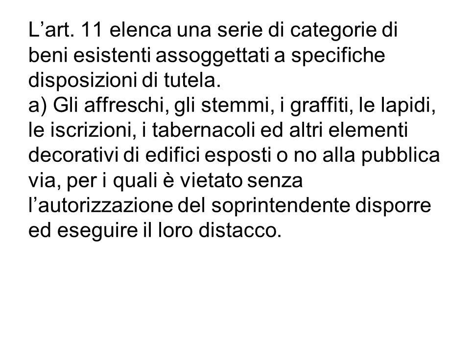 Lart. 11 elenca una serie di categorie di beni esistenti assoggettati a specifiche disposizioni di tutela. a) Gli affreschi, gli stemmi, i graffiti, l