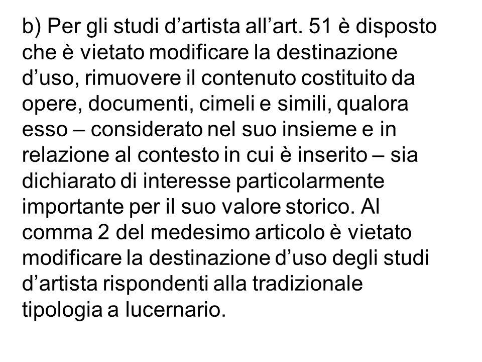 b) Per gli studi dartista allart. 51 è disposto che è vietato modificare la destinazione duso, rimuovere il contenuto costituito da opere, documenti,