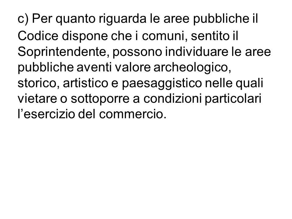 c) Per quanto riguarda le aree pubbliche il Codice dispone che i comuni, sentito il Soprintendente, possono individuare le aree pubbliche aventi valor
