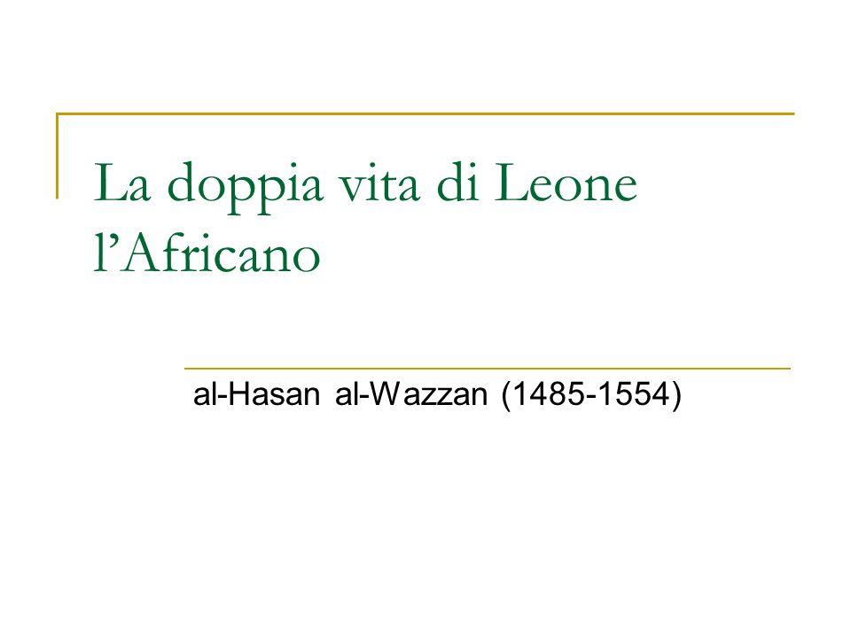 La doppia vita di Leone lAfricano al-Hasan al-Wazzan (1485-1554)